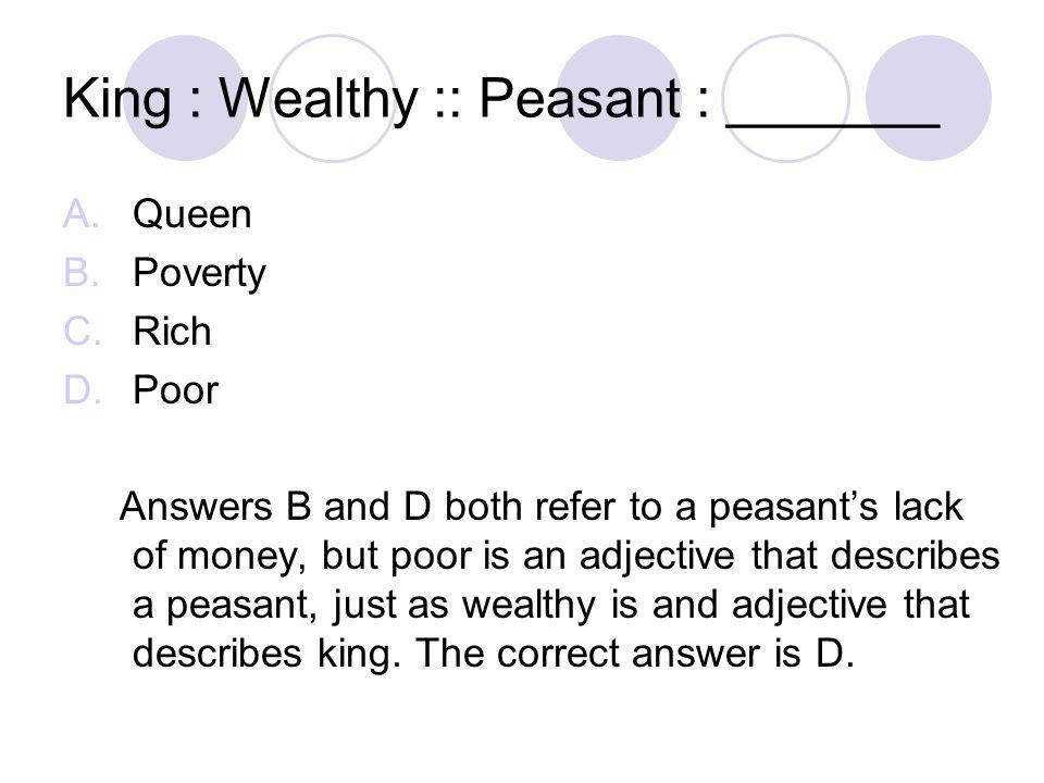 King : Wealthy :: Peasant : _______