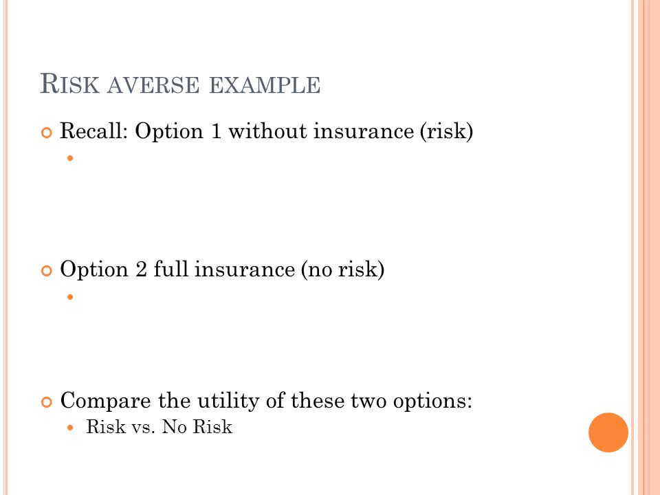 Risk averse example Recall: Option 1 without insurance (risk)