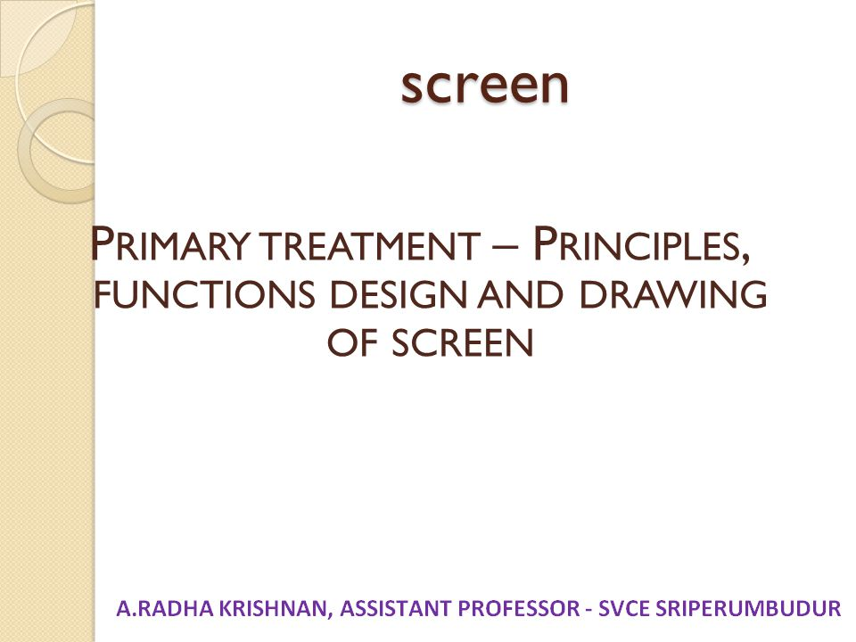 Primary treatment – Principles, functions design and drawing of screen