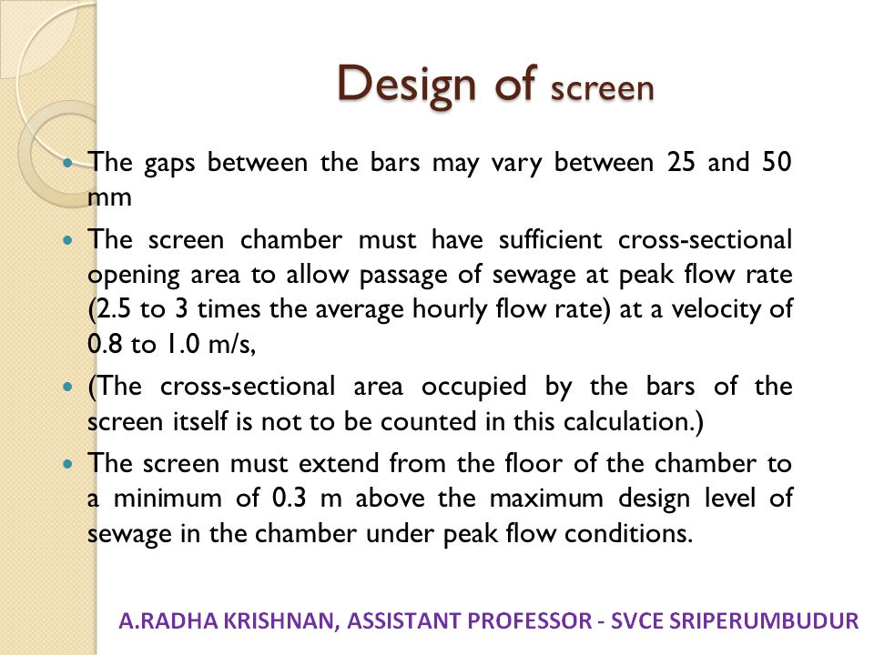 Design of screen The gaps between the bars may vary between 25 and 50 mm.