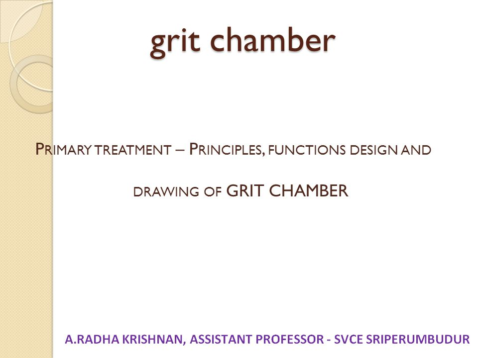 grit chamber Primary treatment – Principles, functions design and drawing of GRIT CHAMBER