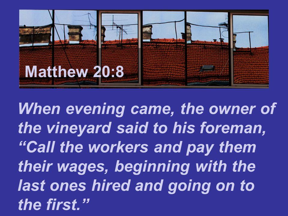 Matthew 7:24 Matthew 20:8.