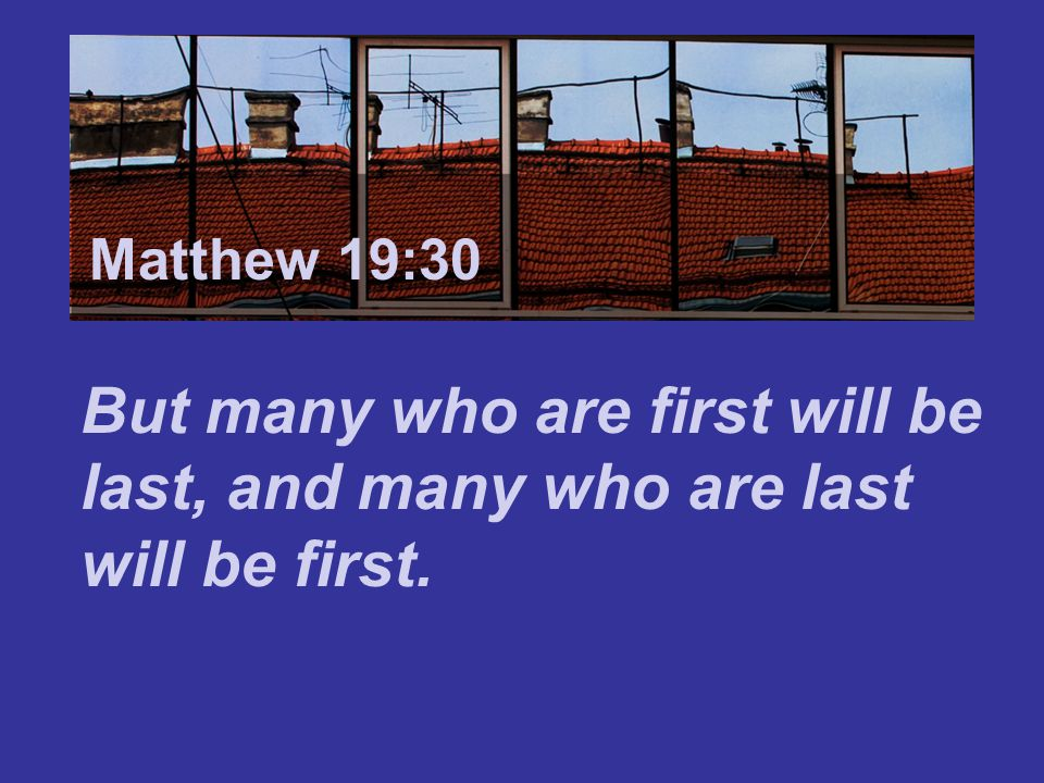 Matthew 7:24 Matthew 19:30.