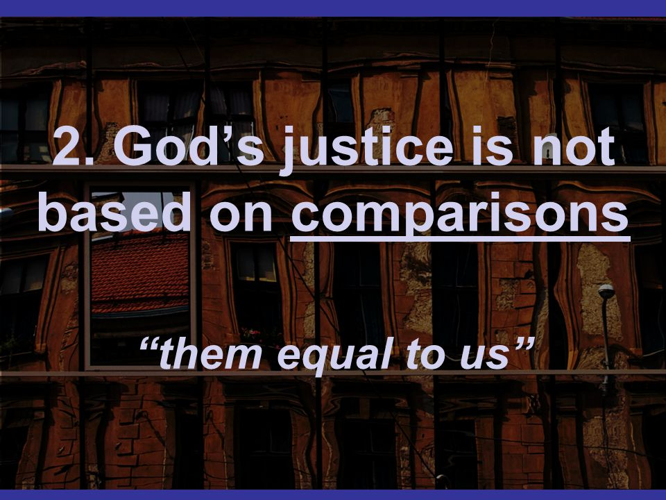 2. God's justice is not based on comparisons