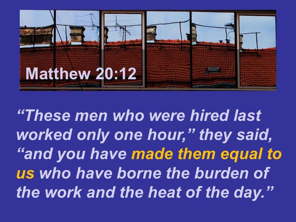Matthew 7:24 Matthew 20:12.