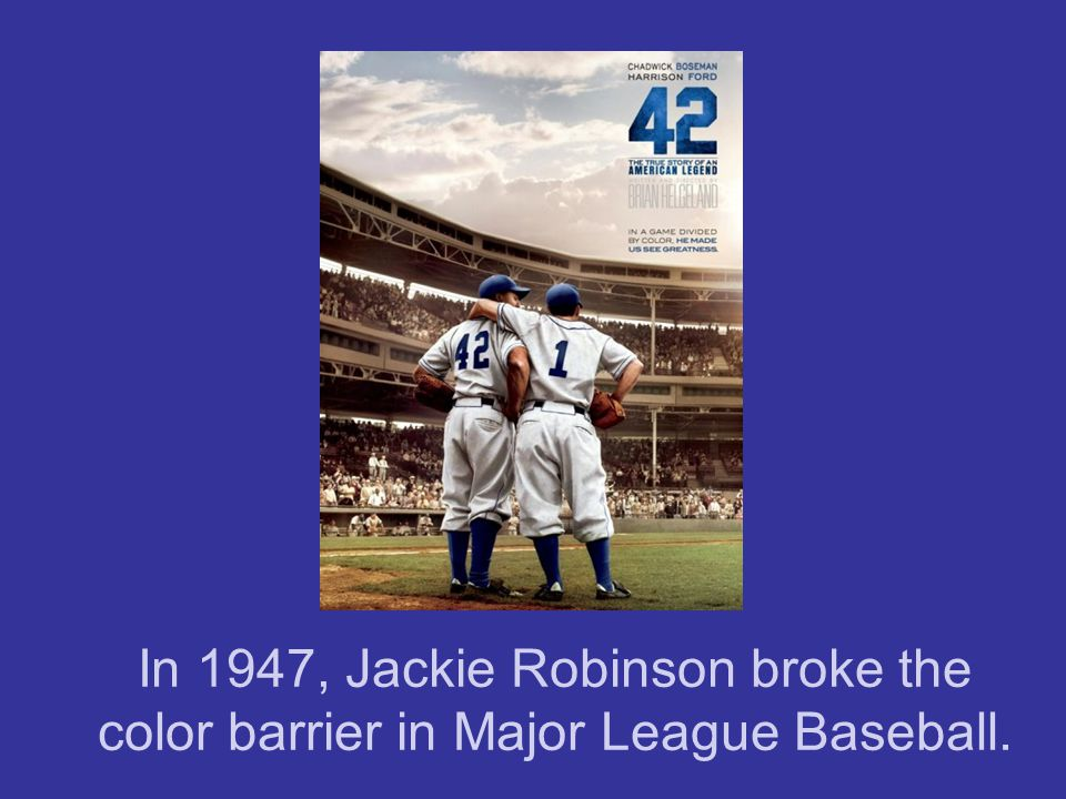 In 1947, Jackie Robinson broke the color barrier in Major League Baseball.