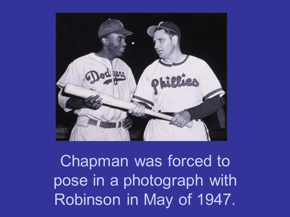 Chapman was forced to pose in a photograph with Robinson in May of 1947.