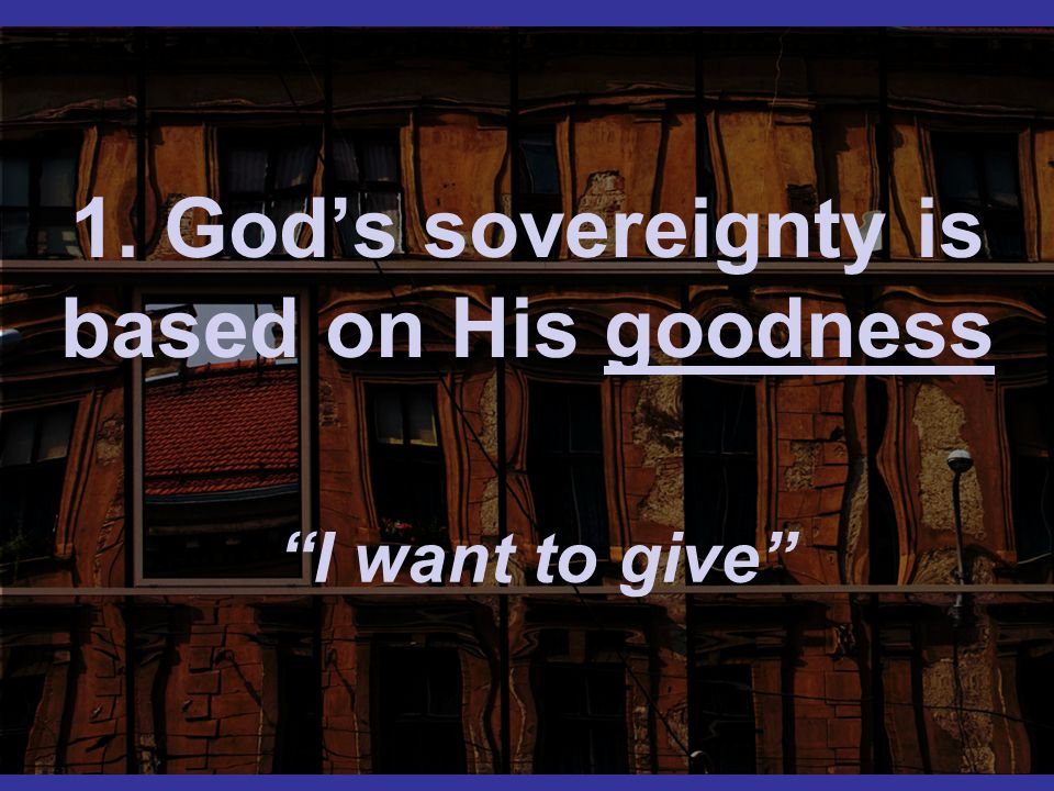 1. God's sovereignty is based on His goodness