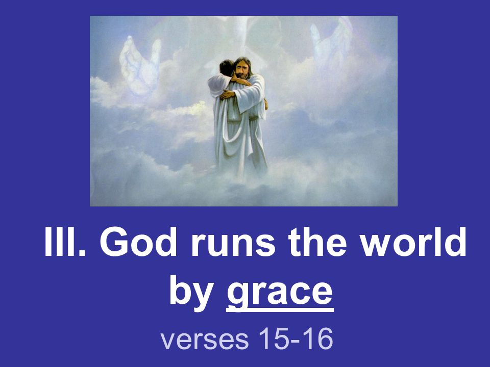 III. God runs the world by grace