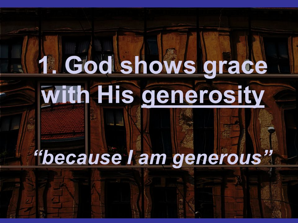1. God shows grace with His generosity