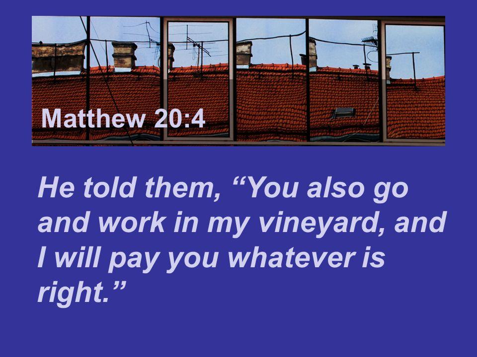 Matthew 7:24 Matthew 20:4.
