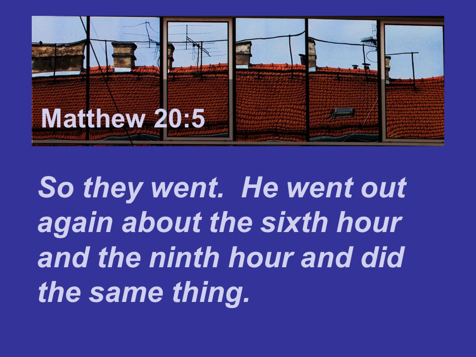 Matthew 7:24 Matthew 20:5. So they went.