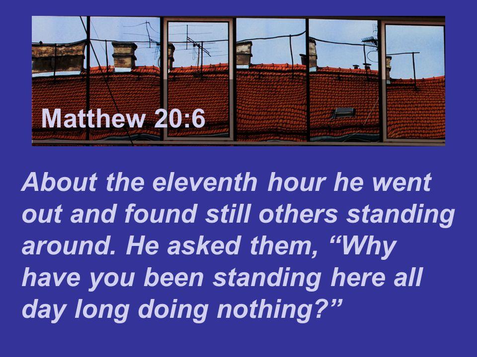 Matthew 7:24 Matthew 20:6.