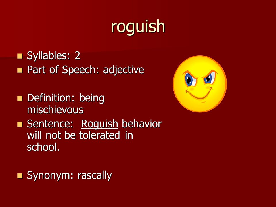 roguish Syllables: 2 Part of Speech: adjective