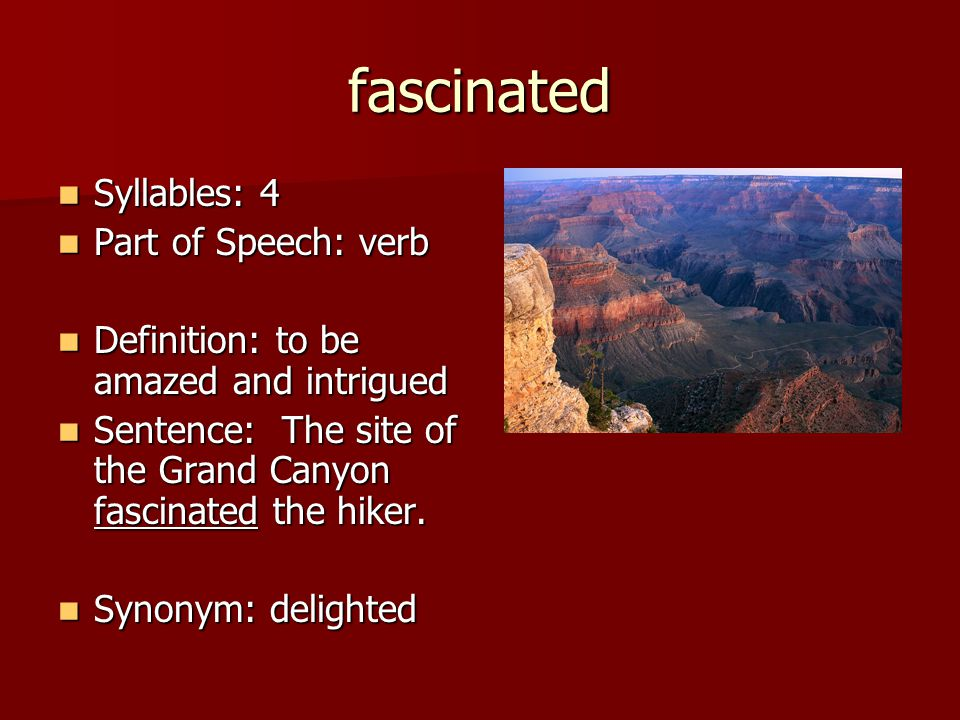 fascinated Syllables: 4 Part of Speech: verb