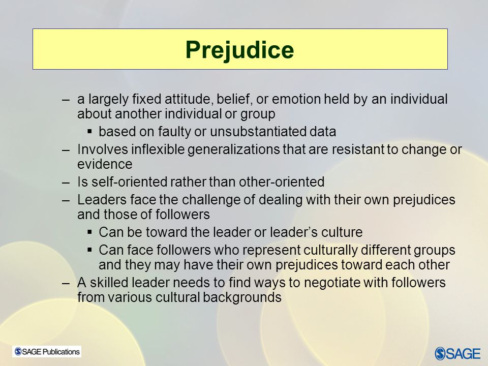 Prejudice a largely fixed attitude, belief, or emotion held by an individual about another individual or group.