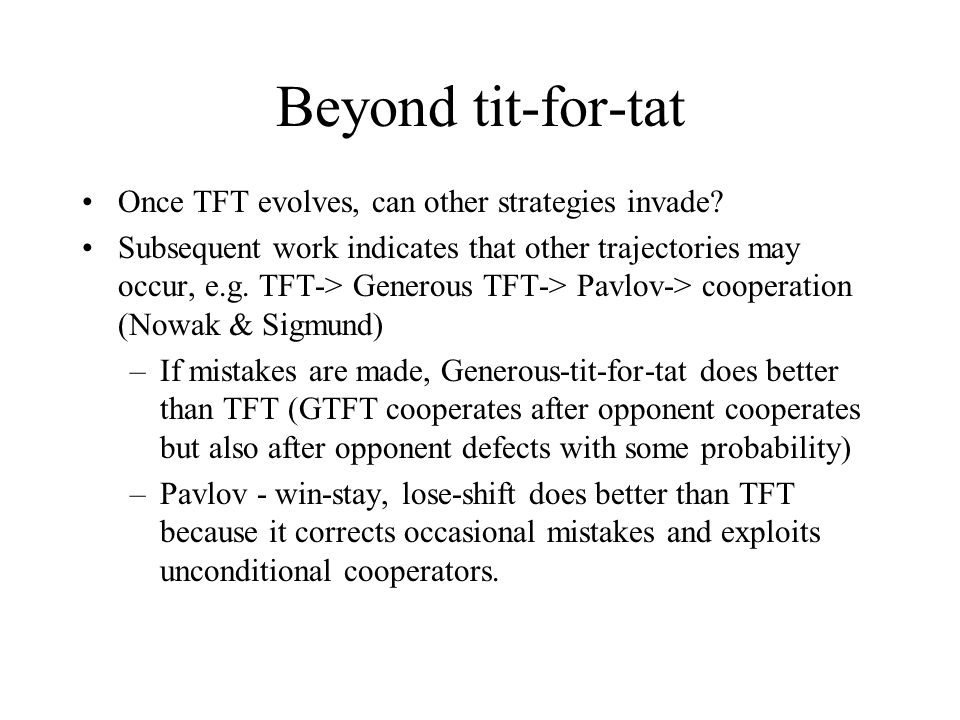 Beyond tit-for-tat Once TFT evolves, can other strategies invade