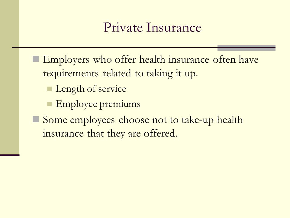 Private Insurance Employers who offer health insurance often have requirements related to taking it up.