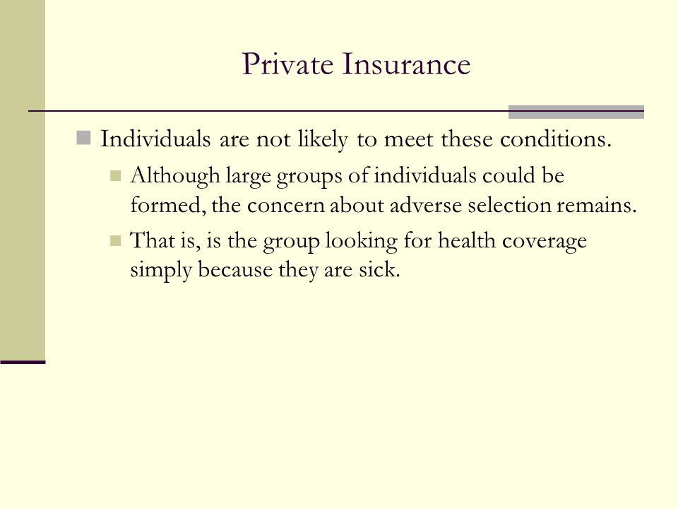 Private Insurance Individuals are not likely to meet these conditions.