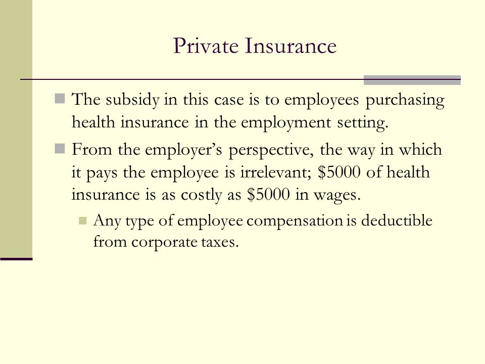 Private Insurance The subsidy in this case is to employees purchasing health insurance in the employment setting.