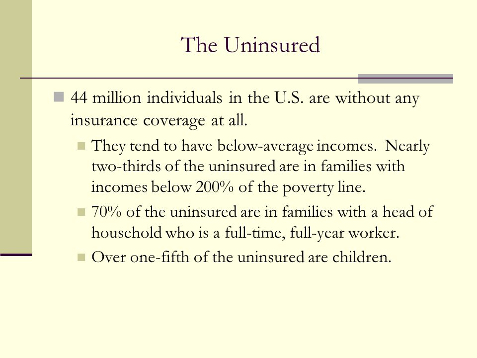 The Uninsured 44 million individuals in the U.S. are without any insurance coverage at all.