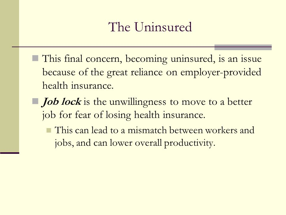The Uninsured This final concern, becoming uninsured, is an issue because of the great reliance on employer-provided health insurance.