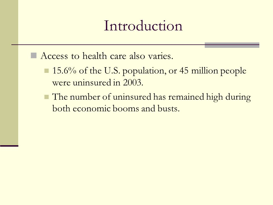 Introduction Access to health care also varies.