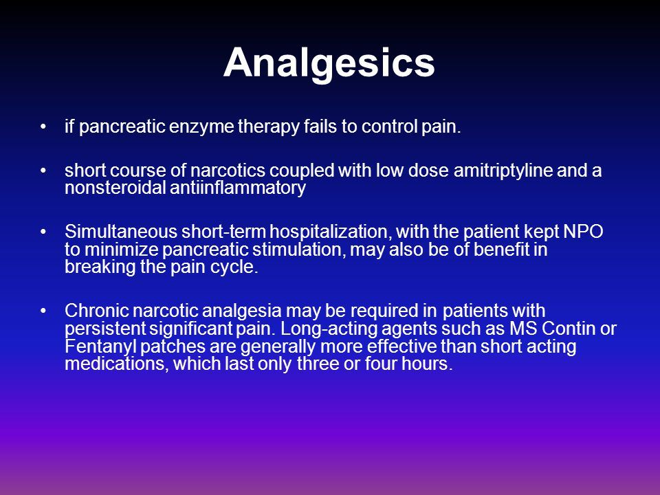 Analgesics if pancreatic enzyme therapy fails to control pain.