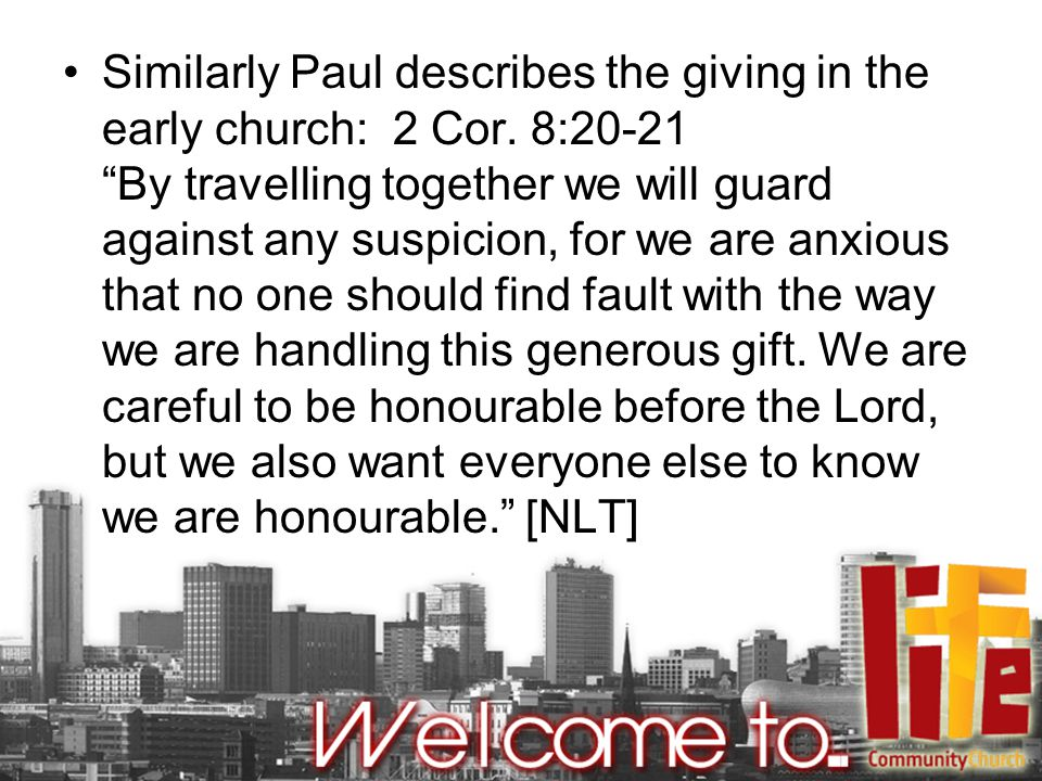 Similarly Paul describes the giving in the early church: 2 Cor
