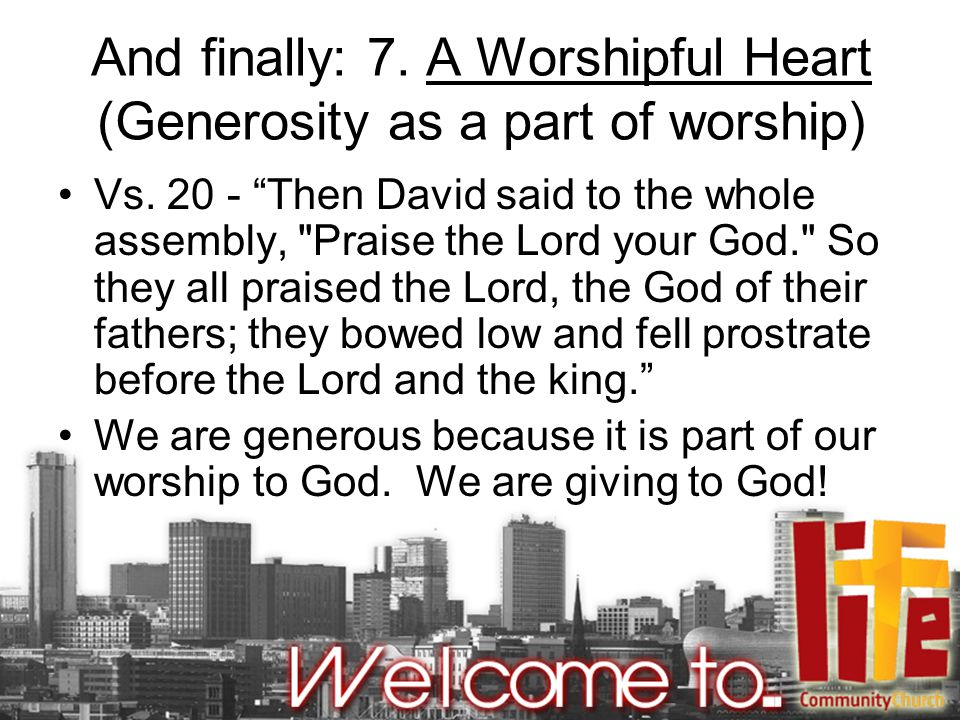 And finally: 7. A Worshipful Heart (Generosity as a part of worship)