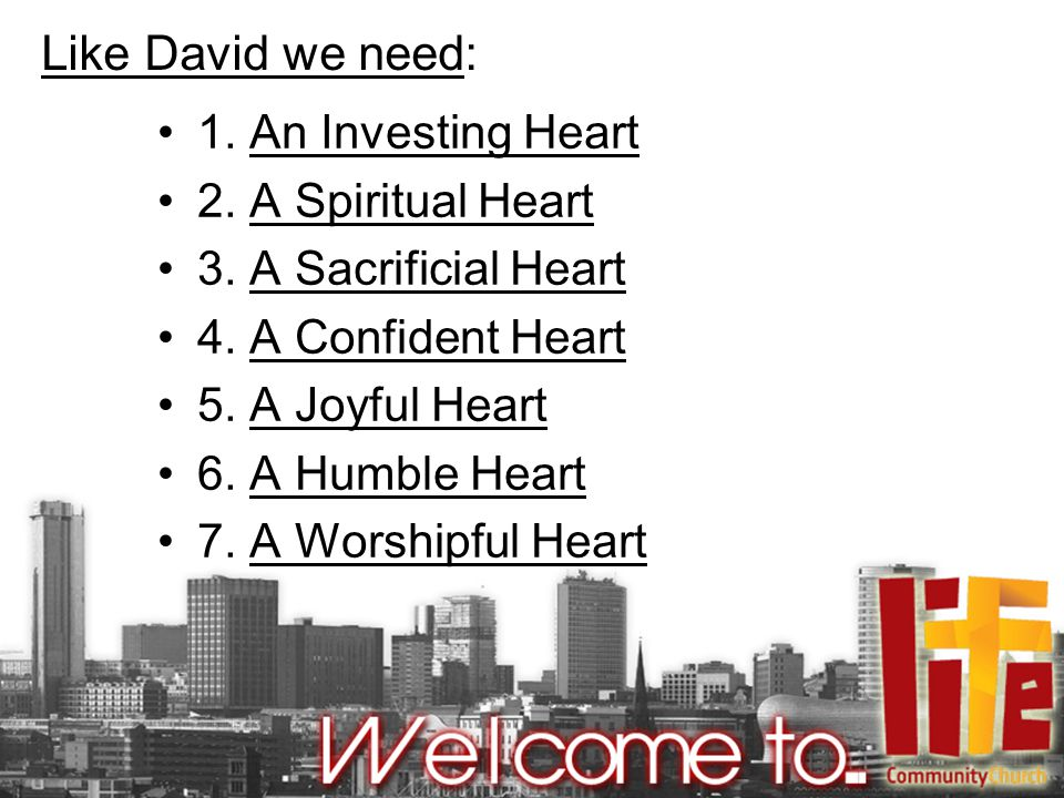 Like David we need: 1. An Investing Heart 2. A Spiritual Heart