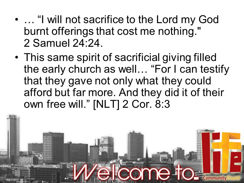 … I will not sacrifice to the Lord my God burnt offerings that cost me nothing. 2 Samuel 24:24.