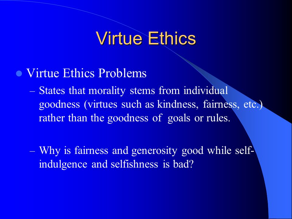 Virtue Ethics Virtue Ethics Problems