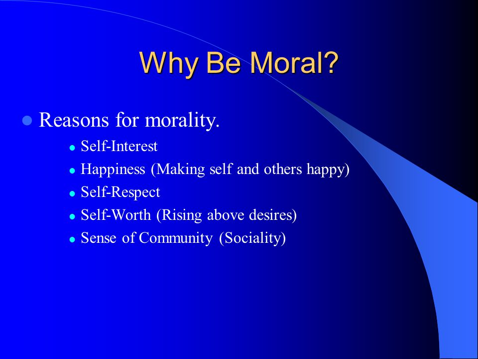 Why Be Moral Reasons for morality. Self-Interest