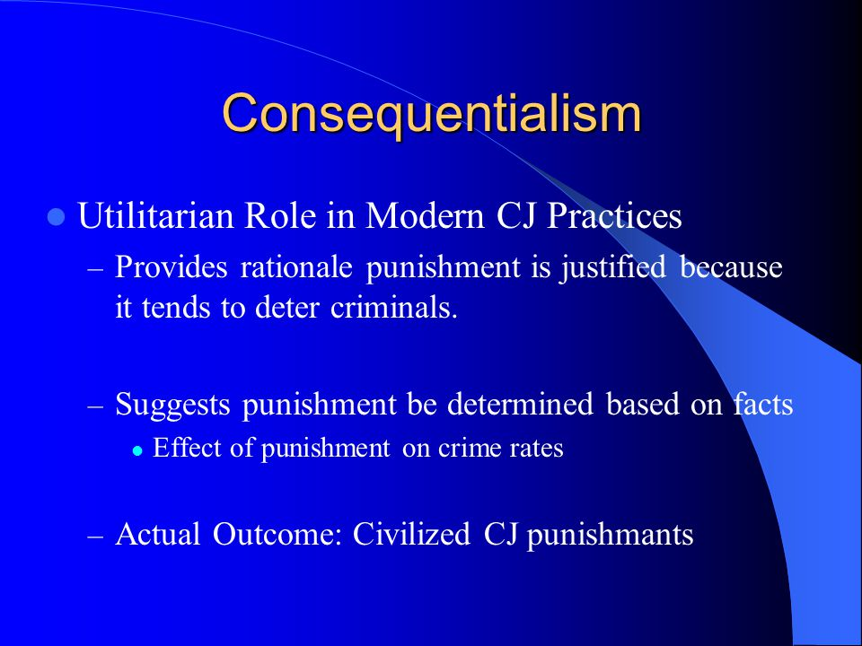 Consequentialism Utilitarian Role in Modern CJ Practices