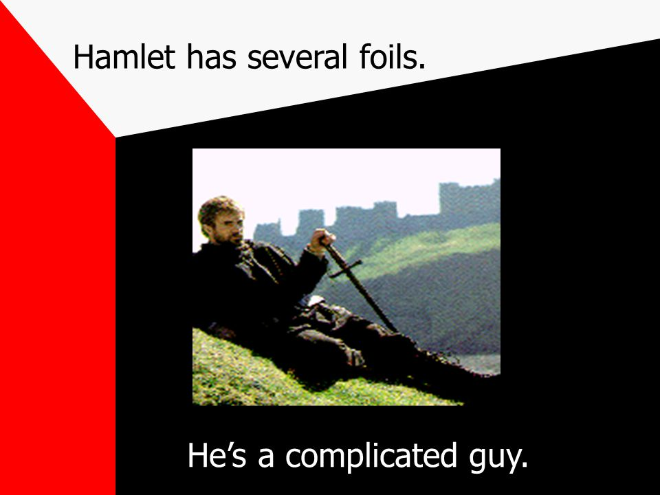 Hamlet has several foils.