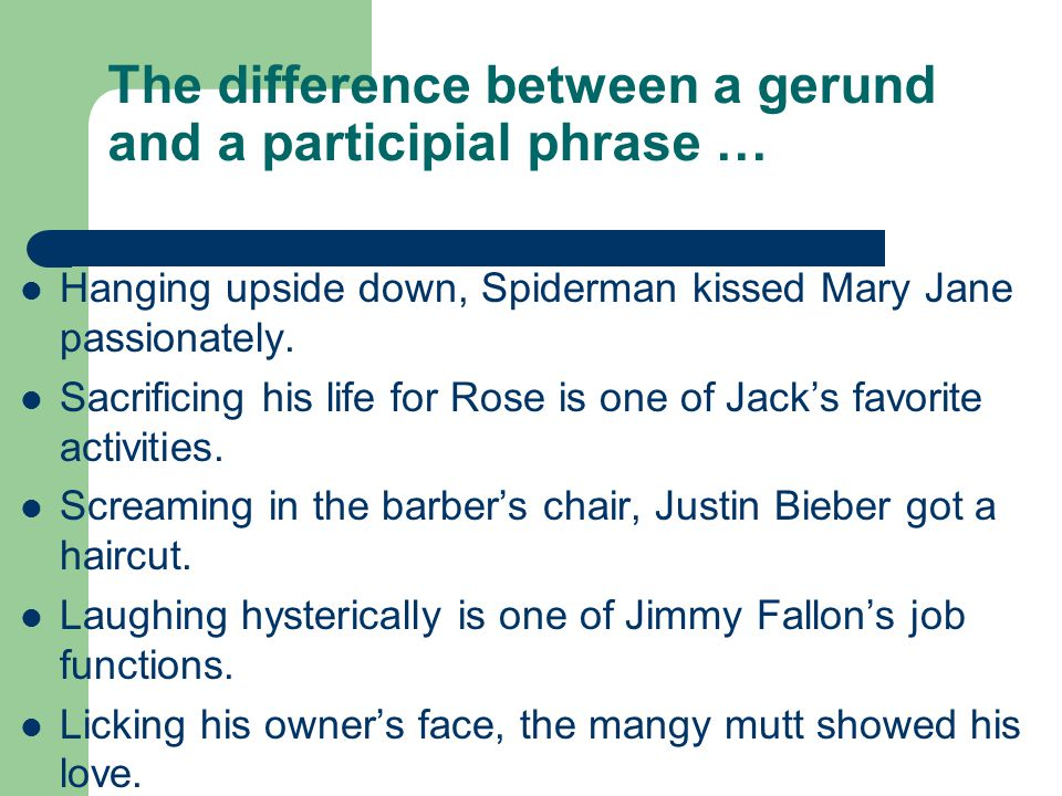 The difference between a gerund and a participial phrase …