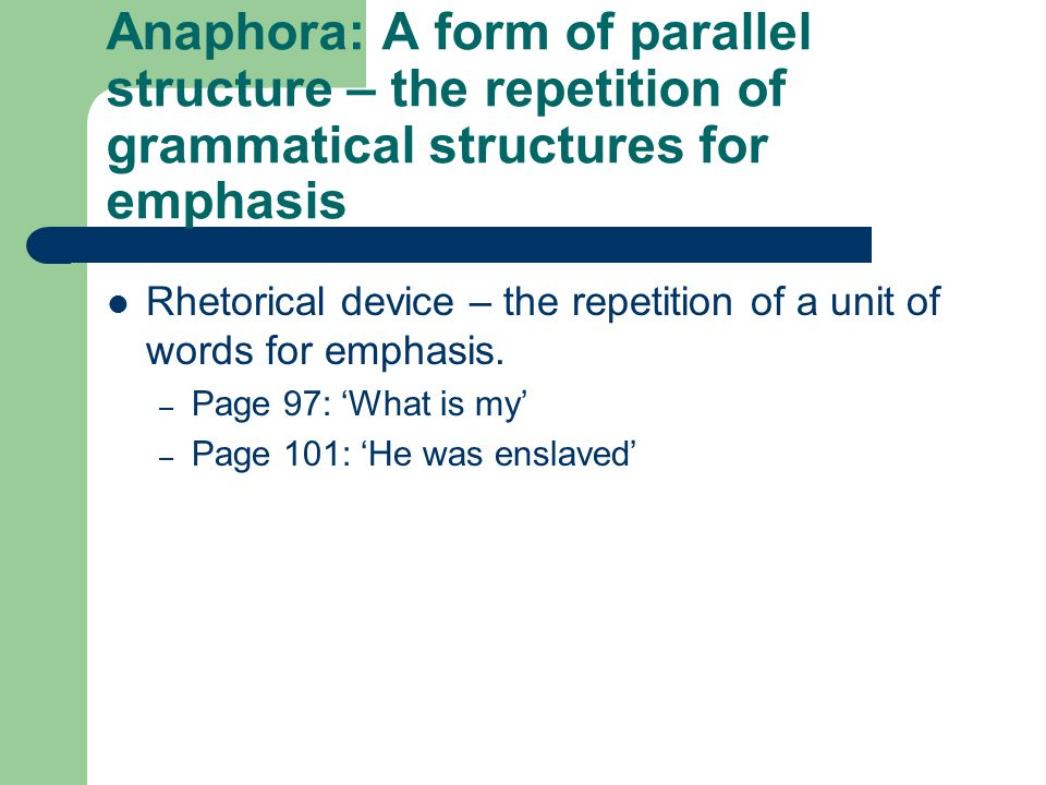 Anaphora: A form of parallel structure – the repetition of grammatical structures for emphasis
