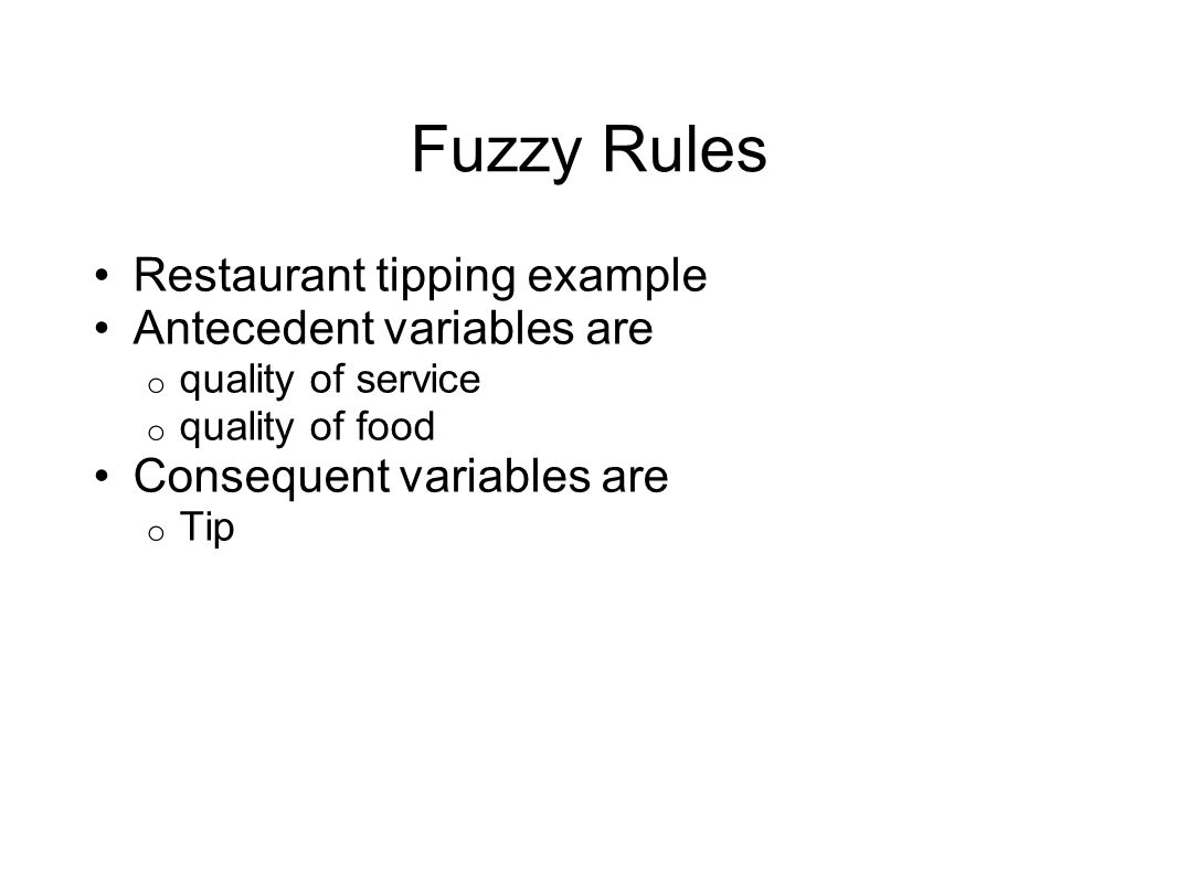 Fuzzy Rules Restaurant tipping example Antecedent variables are