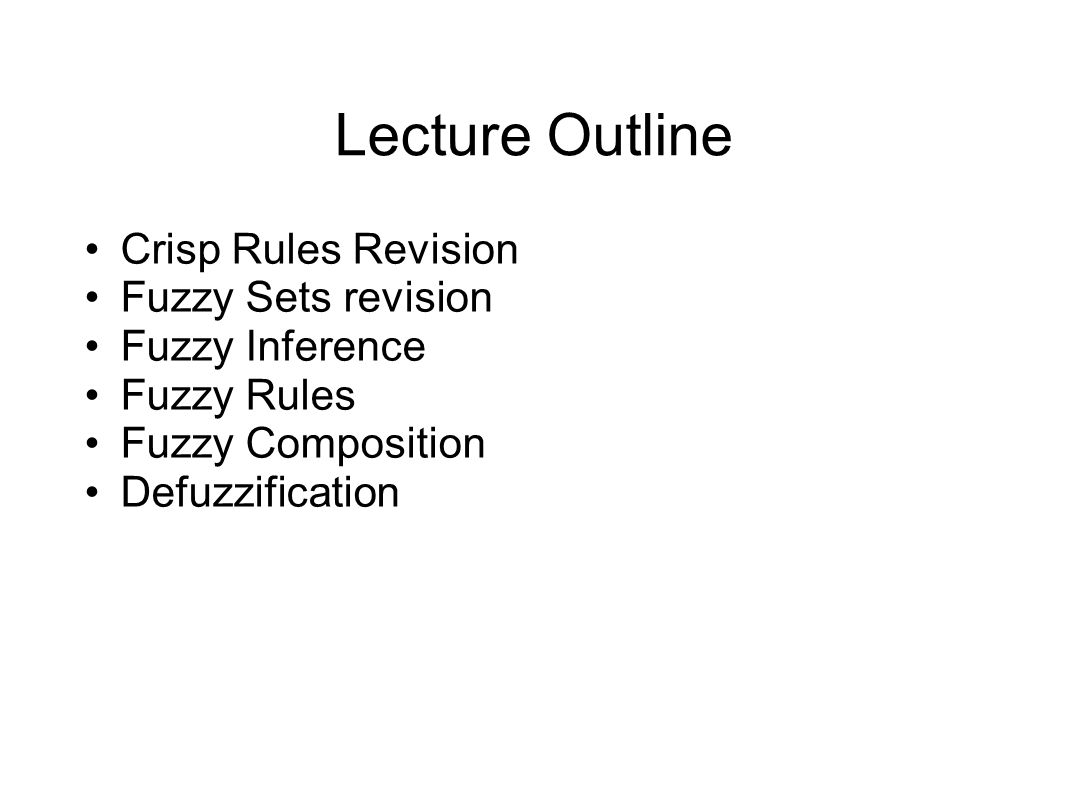Lecture Outline Crisp Rules Revision Fuzzy Sets revision