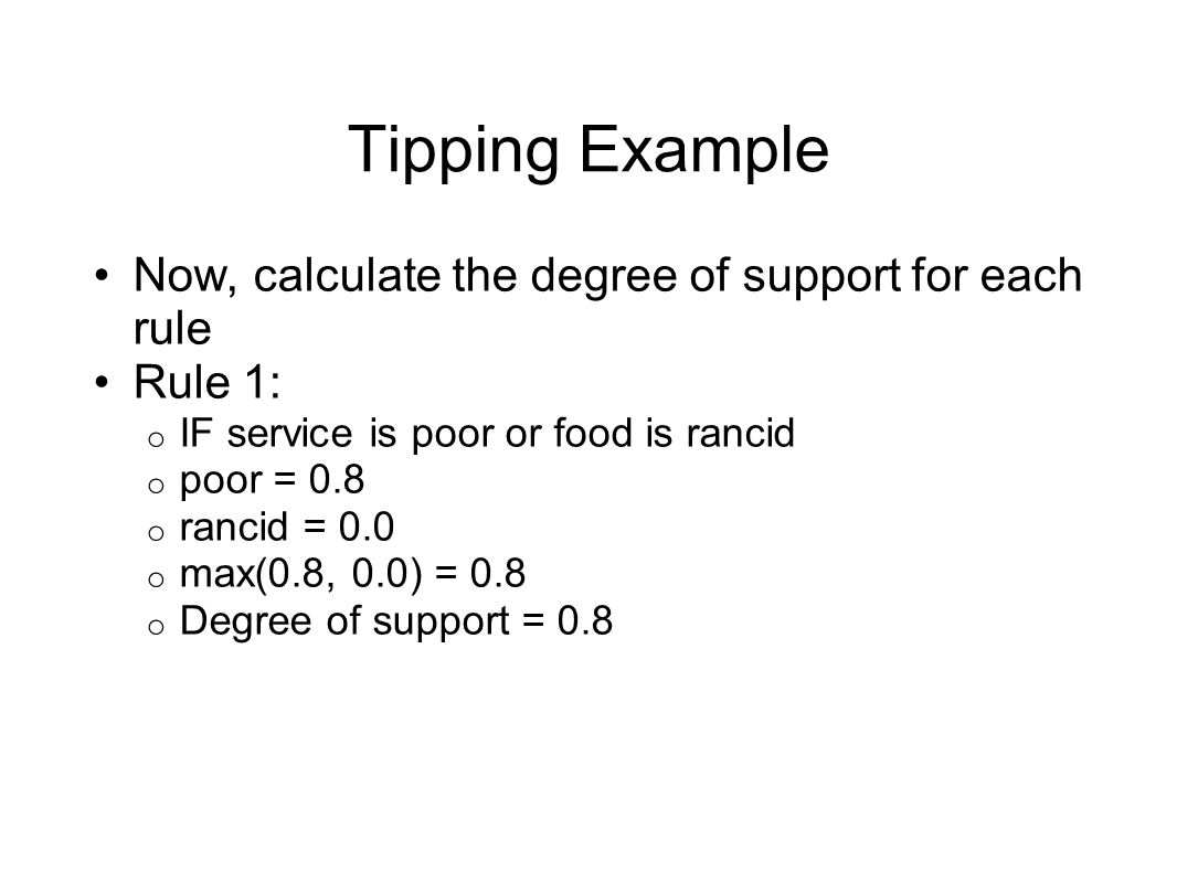 Tipping Example Now, calculate the degree of support for each rule