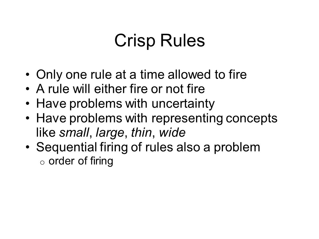 Crisp Rules Only one rule at a time allowed to fire