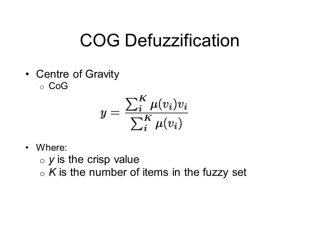 COG Defuzzification Centre of Gravity y is the crisp value