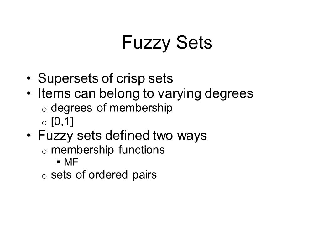 Fuzzy Sets Supersets of crisp sets Items can belong to varying degrees