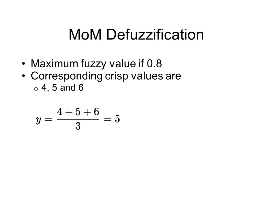 Maximum fuzzy value if 0.8 Corresponding crisp values are 4, 5 and 6
