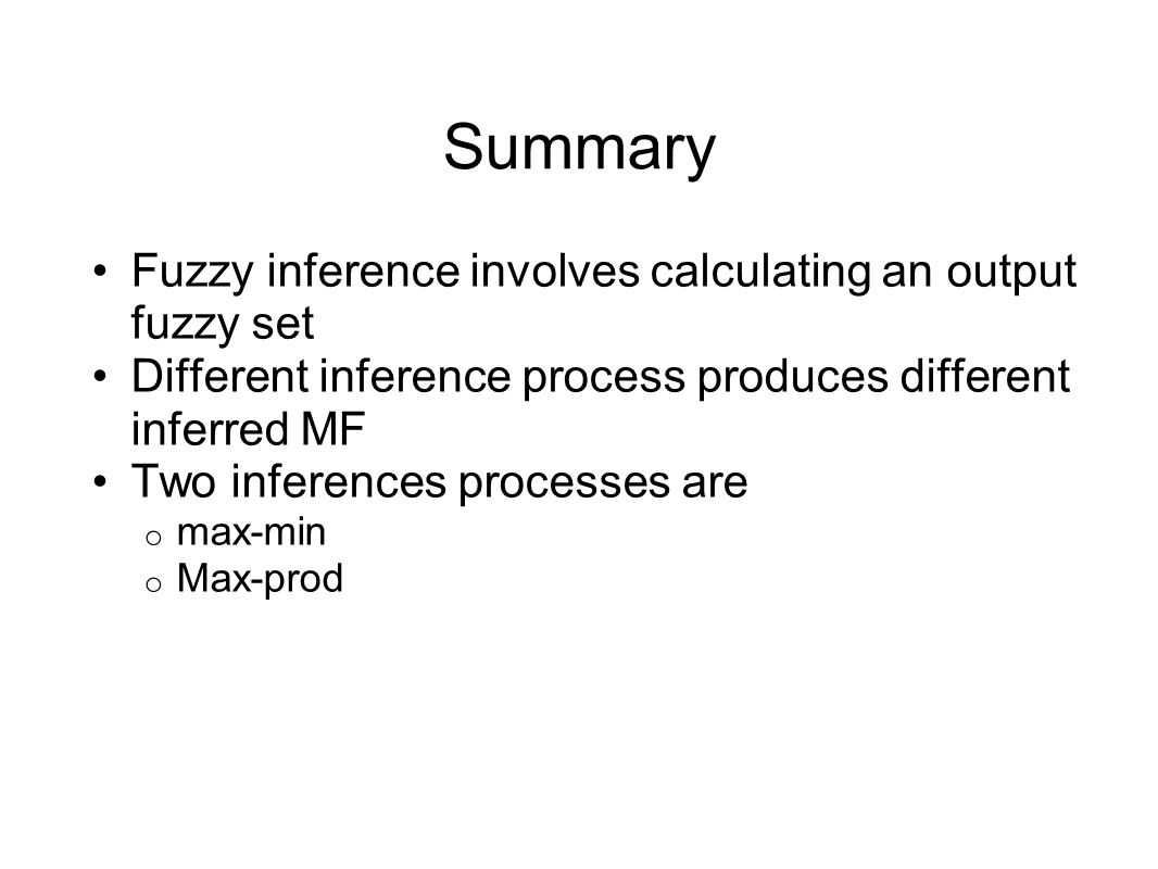 Summary Fuzzy inference involves calculating an output fuzzy set