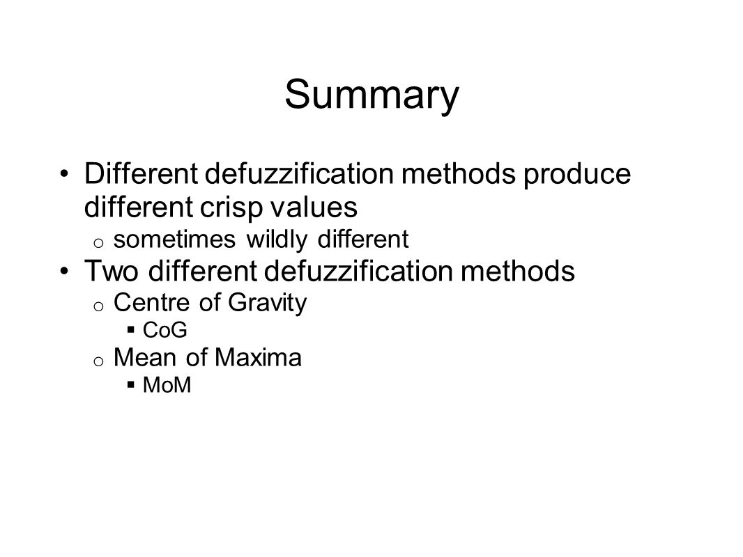 Summary Different defuzzification methods produce different crisp values. sometimes wildly different.