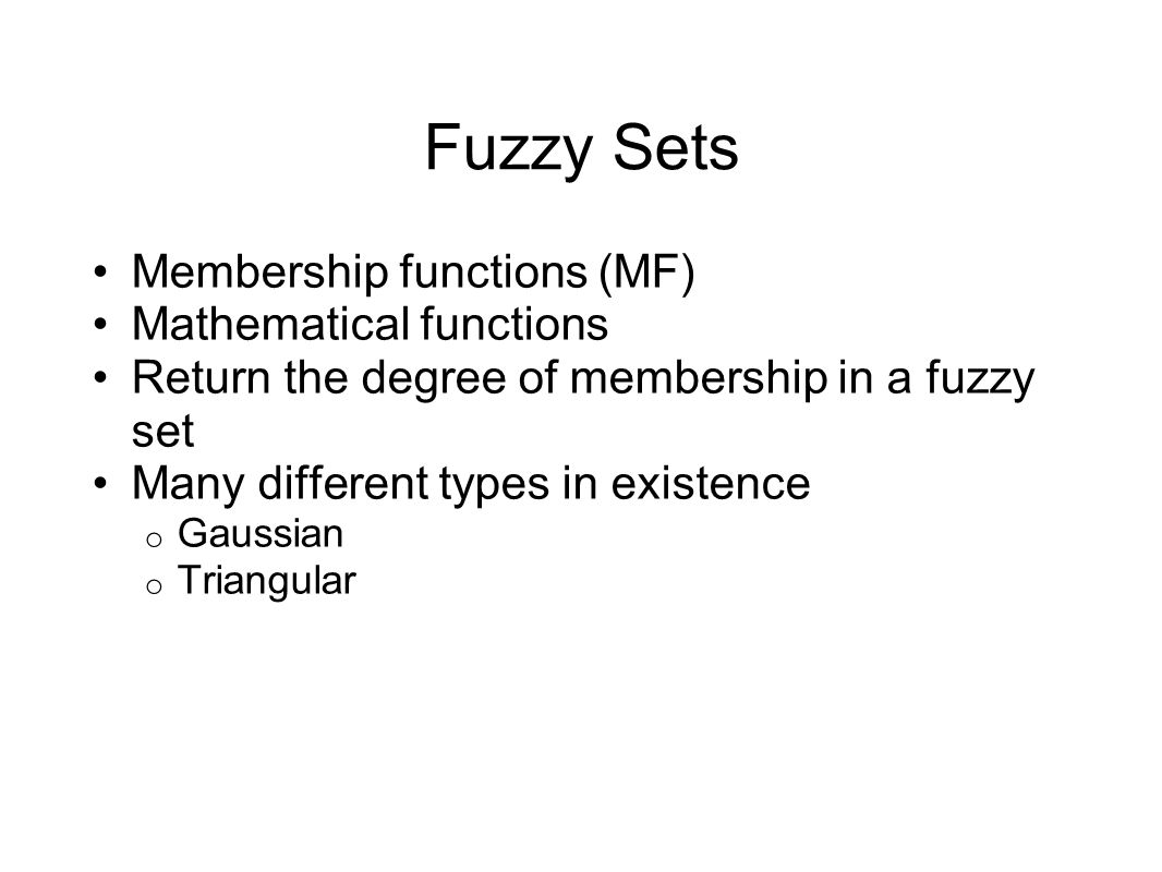 Fuzzy Sets Membership functions (MF) Mathematical functions
