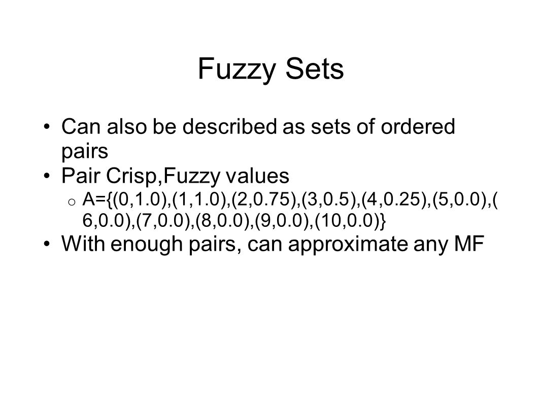 Fuzzy Sets Can also be described as sets of ordered pairs