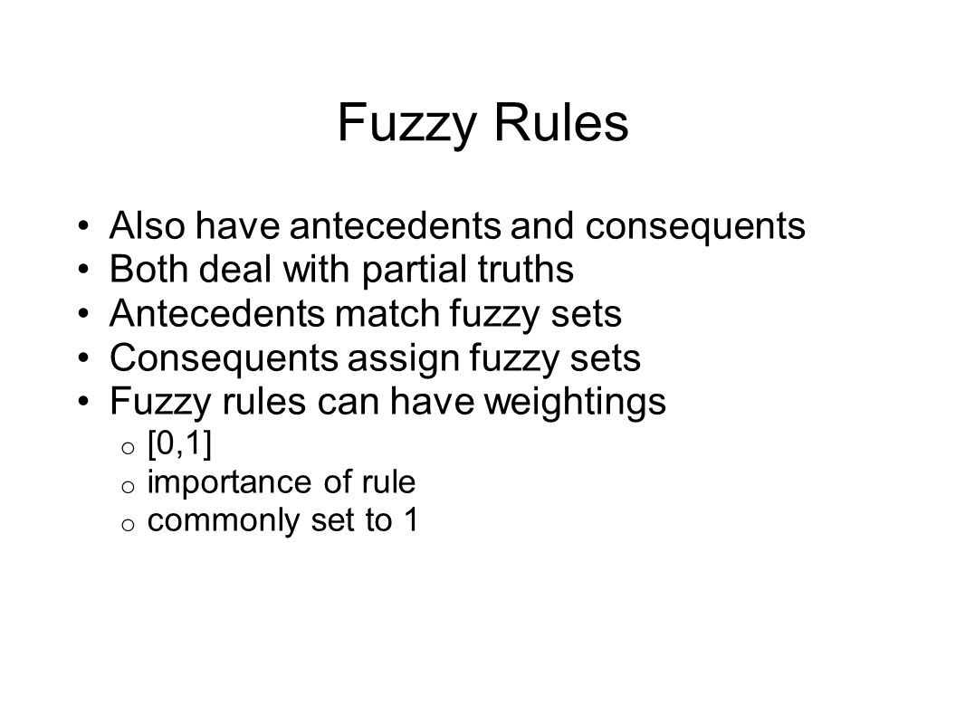 Fuzzy Rules Also have antecedents and consequents